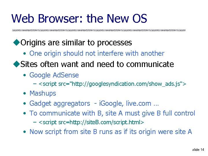 Web Browser: the New OS u. Origins are similar to processes • One origin