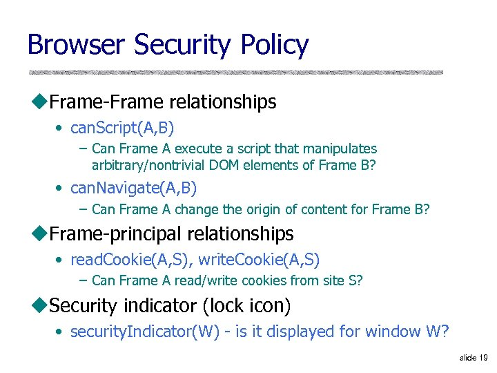 Browser Security Policy u. Frame-Frame relationships • can. Script(A, B) – Can Frame A