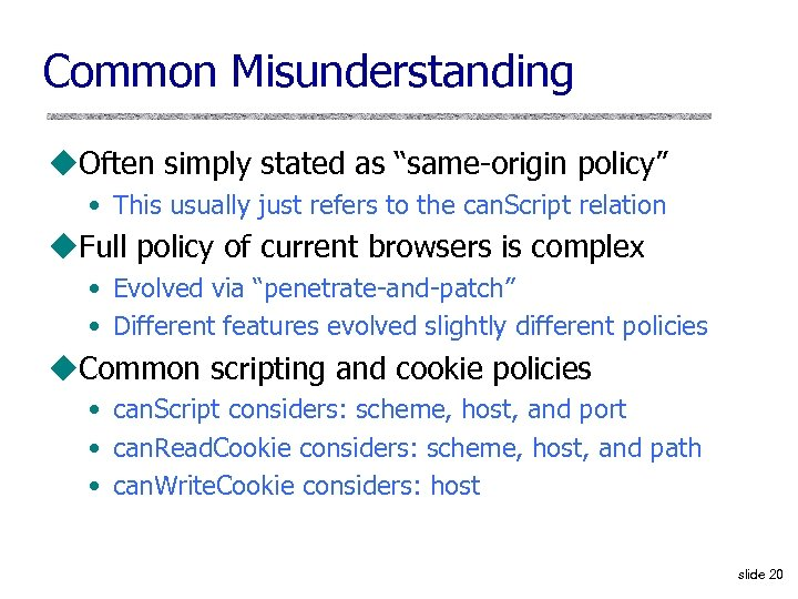 """Common Misunderstanding u. Often simply stated as """"same-origin policy"""" • This usually just refers"""
