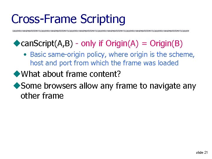 Cross-Frame Scripting ucan. Script(A, B) - only if Origin(A) = Origin(B) • Basic same-origin
