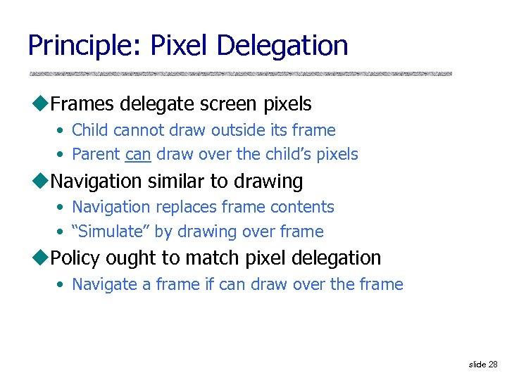 Principle: Pixel Delegation u. Frames delegate screen pixels • Child cannot draw outside its