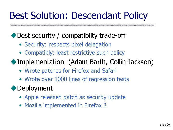 Best Solution: Descendant Policy u. Best security / compatiblity trade-off • Security: respects pixel