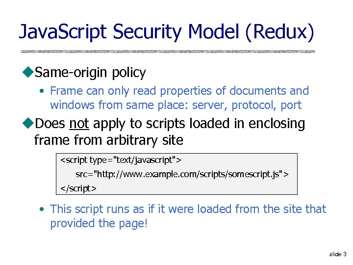 Java. Script Security Model (Redux) u. Same-origin policy • Frame can only read properties