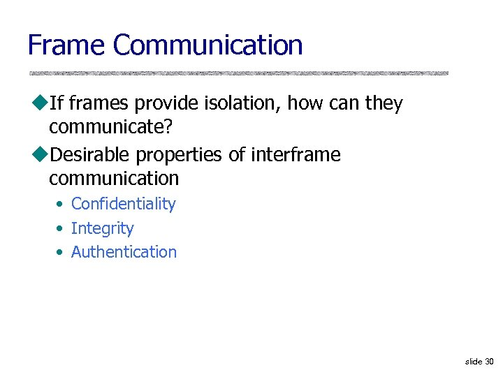 Frame Communication u. If frames provide isolation, how can they communicate? u. Desirable properties