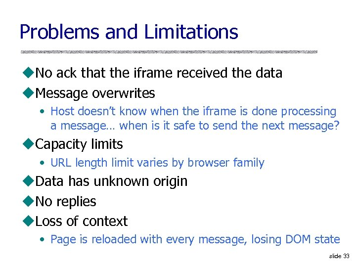 Problems and Limitations u. No ack that the iframe received the data u. Message