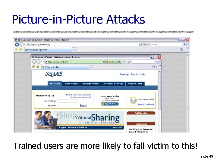 Picture-in-Picture Attacks Trained users are more likely to fall victim to this! slide 49