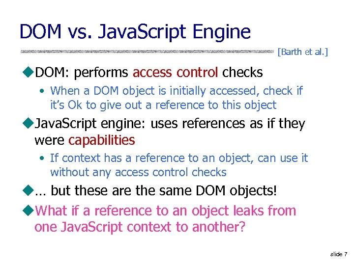 DOM vs. Java. Script Engine [Barth et al. ] u. DOM: performs access control