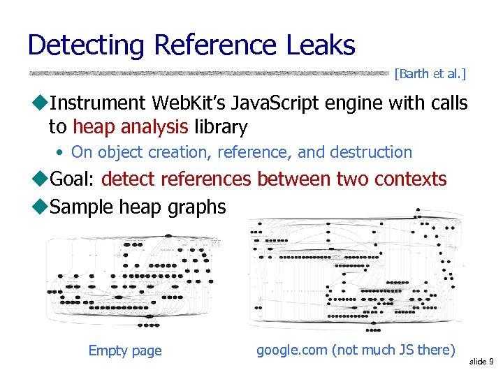 Detecting Reference Leaks [Barth et al. ] u. Instrument Web. Kit's Java. Script engine
