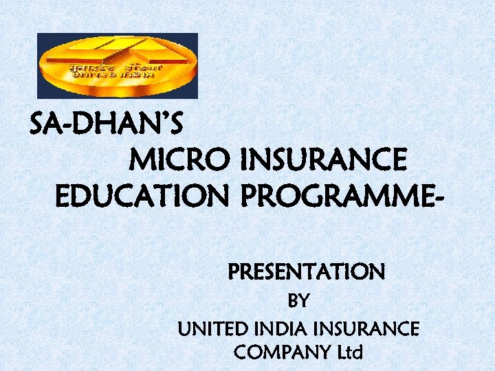 SA-DHAN'S MICRO INSURANCE EDUCATION PROGRAMMEPRESENTATION BY UNITED INDIA INSURANCE COMPANY Ltd
