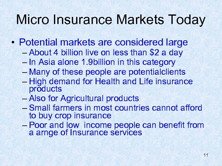Micro Insurance Markets Today • Potential markets are considered large – About 4 billion