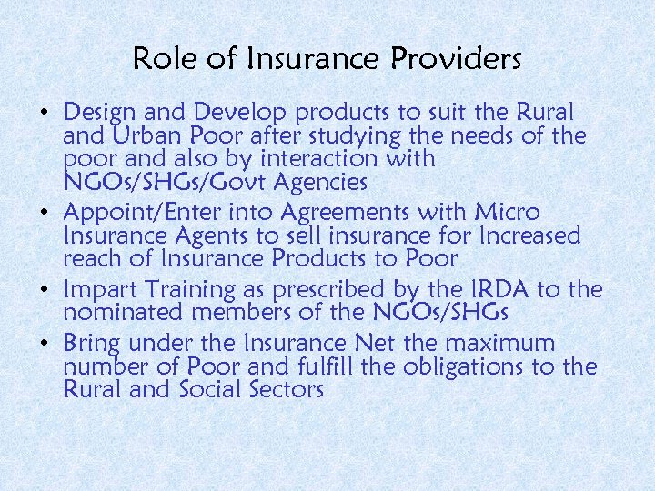 Role of Insurance Providers • Design and Develop products to suit the Rural and