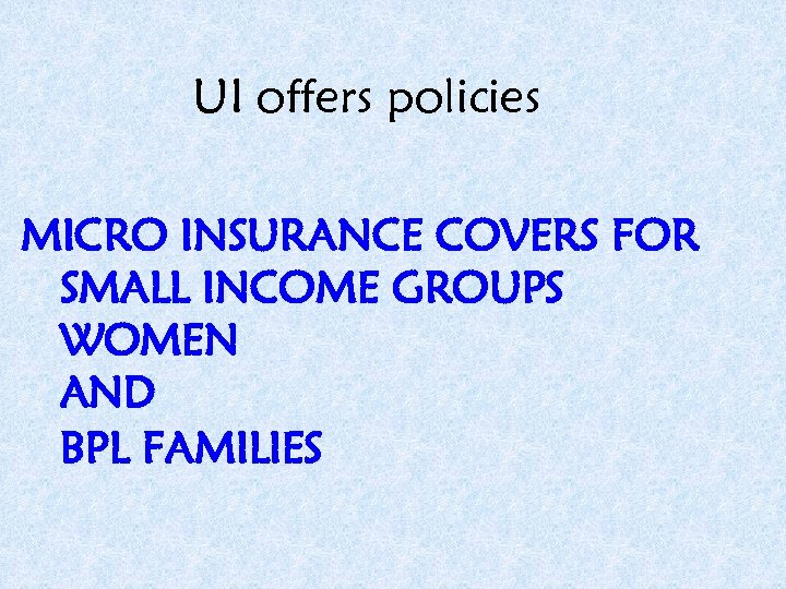 UI offers policies MICRO INSURANCE COVERS FOR SMALL INCOME GROUPS WOMEN AND BPL FAMILIES