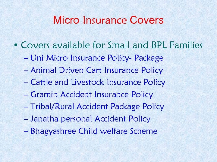 Micro Insurance Covers • Covers available for Small and BPL Families – Uni Micro