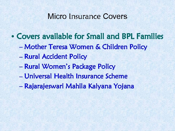 Micro Insurance Covers • Covers available for Small and BPL Families – Mother Teresa
