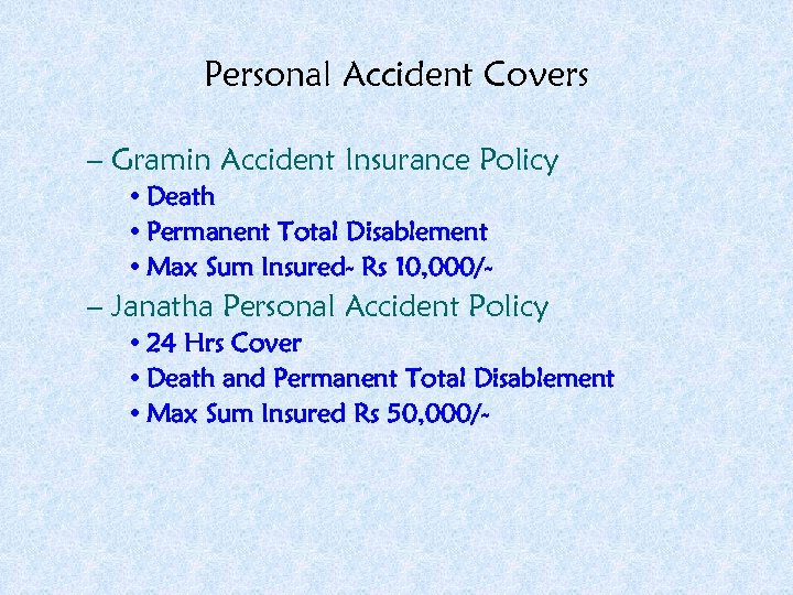 Personal Accident Covers – Gramin Accident Insurance Policy • Death • Permanent Total Disablement