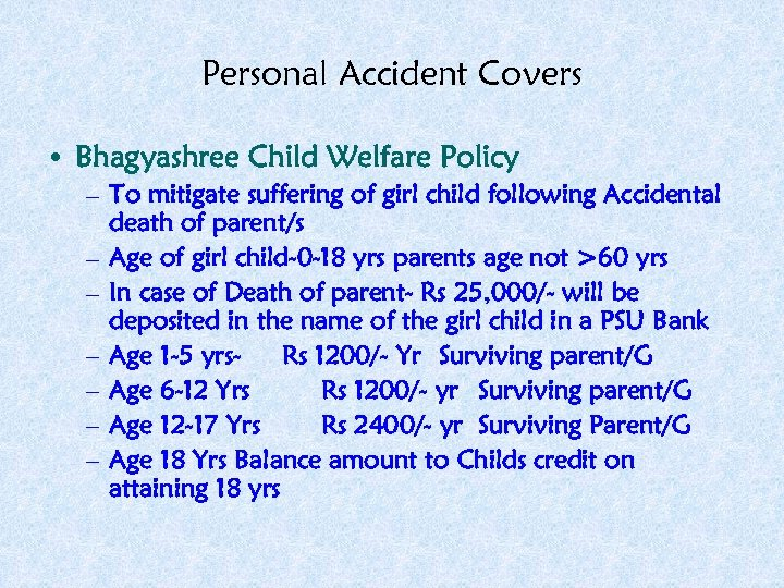 Personal Accident Covers • Bhagyashree Child Welfare Policy – To mitigate suffering of girl