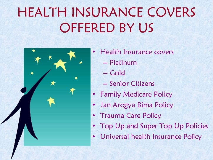 HEALTH INSURANCE COVERS OFFERED BY US • Health Insurance covers – Platinum – Gold