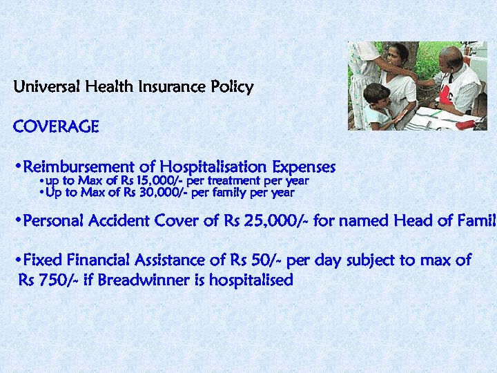 Universal Health Insurance Policy COVERAGE • Reimbursement of Hospitalisation Expenses • up to Max