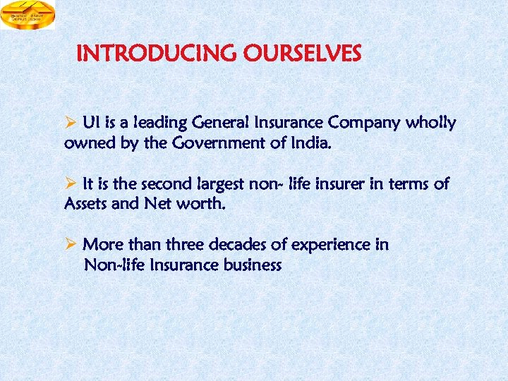 INTRODUCING OURSELVES UI is a leading General Insurance Company wholly owned by the Government