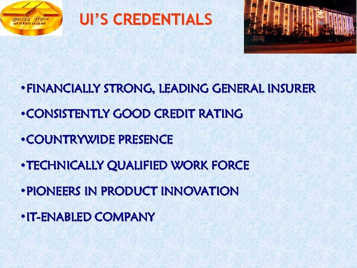 UI'S CREDENTIALS • FINANCIALLY STRONG, LEADING GENERAL INSURER • CONSISTENTLY GOOD CREDIT RATING •