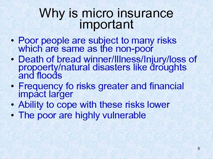 Why is micro insurance important • Poor people are subject to many risks which