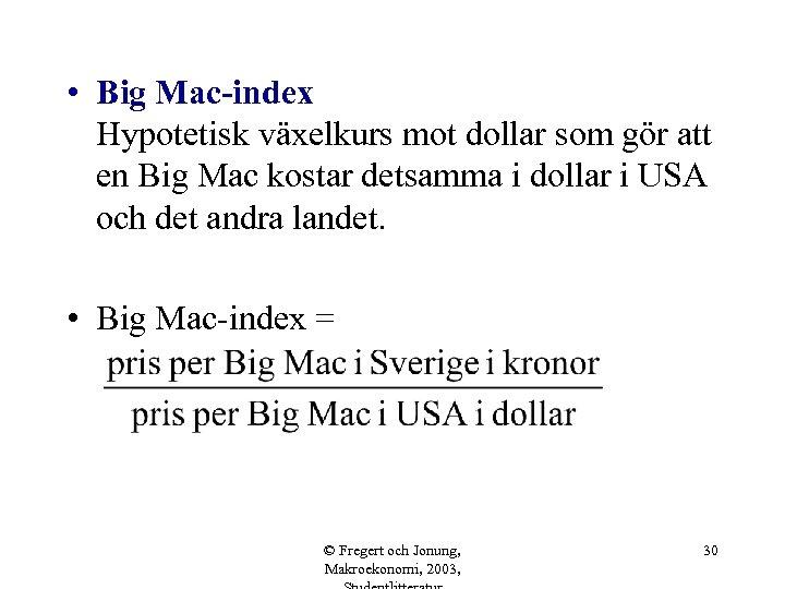 • Big Mac-index Hypotetisk växelkurs mot dollar som gör att en Big Mac