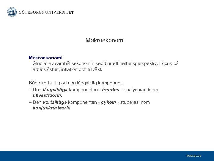 Makroekonomi Studiet av samhällsekonomin sedd ur ett helhetsperspektiv. Focus på arbetslöshet, inflation och tillväxt.