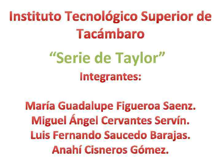 "Instituto Tecnológico Superior de Tacámbaro ""Serie de Taylor"" Integrantes: María Guadalupe Figueroa Saenz. Miguel"
