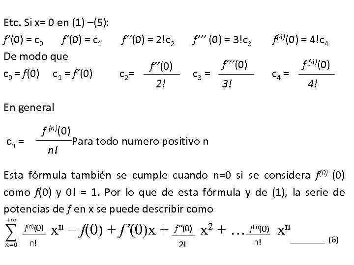 Etc. Si x= 0 en (1) –(5): f'(0) = c 0 f'(0) = c