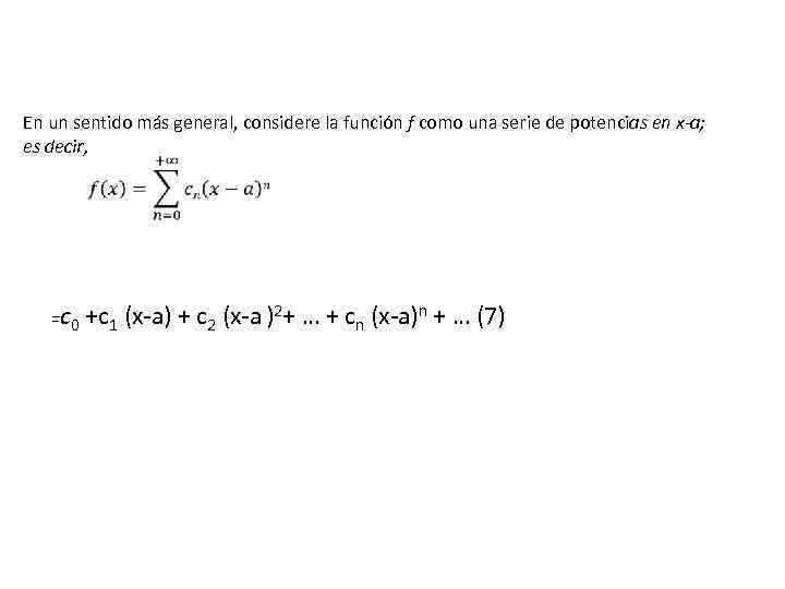 En un sentido más general, considere la función f como una serie de potencias
