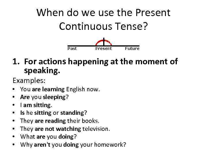When do we use the Present Continuous Tense? 1. For actions happening at the