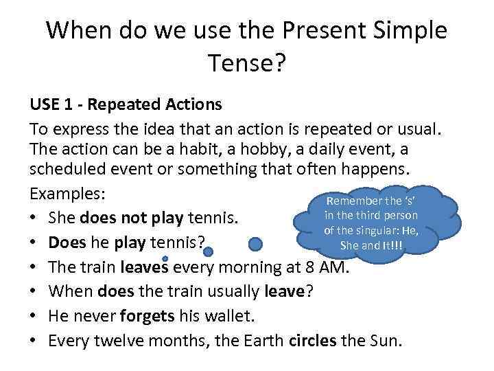 When do we use the Present Simple Tense? USE 1 - Repeated Actions To