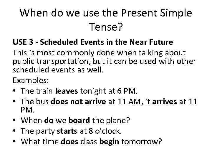 When do we use the Present Simple Tense? USE 3 - Scheduled Events in