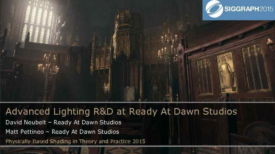 Advanced Lighting R&D at Ready At Dawn Studios David Neubelt – Ready At Dawn