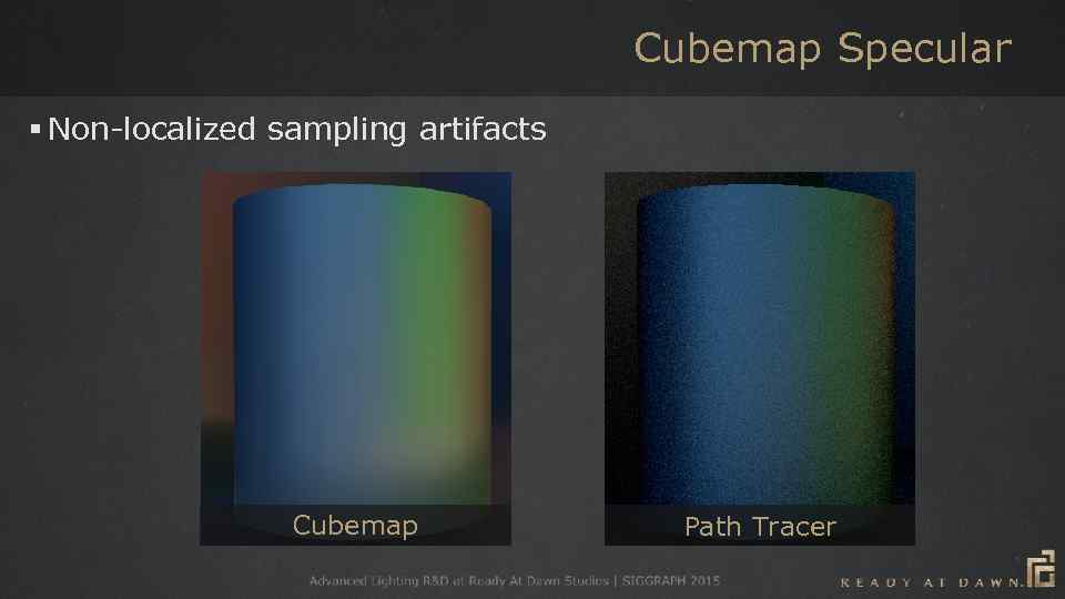 Cubemap Specular § Non-localized sampling artifacts Cubemap Path Tracer