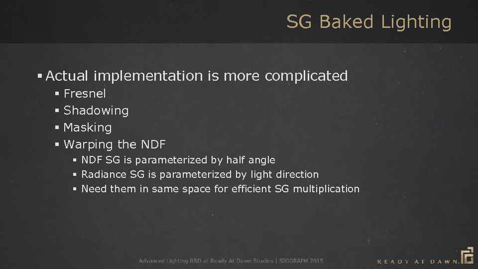 SG Baked Lighting § Actual implementation is more complicated § Fresnel § Shadowing §