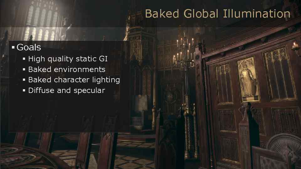 Baked Global Illumination § Goals § High quality static GI § Baked environments §