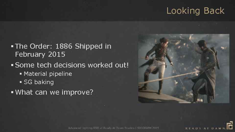 Looking Back § The Order: 1886 Shipped in February 2015 § Some tech decisions
