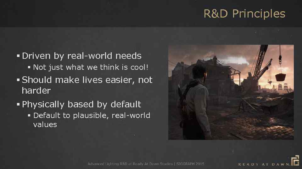 R&D Principles § Driven by real-world needs § Not just what we think is