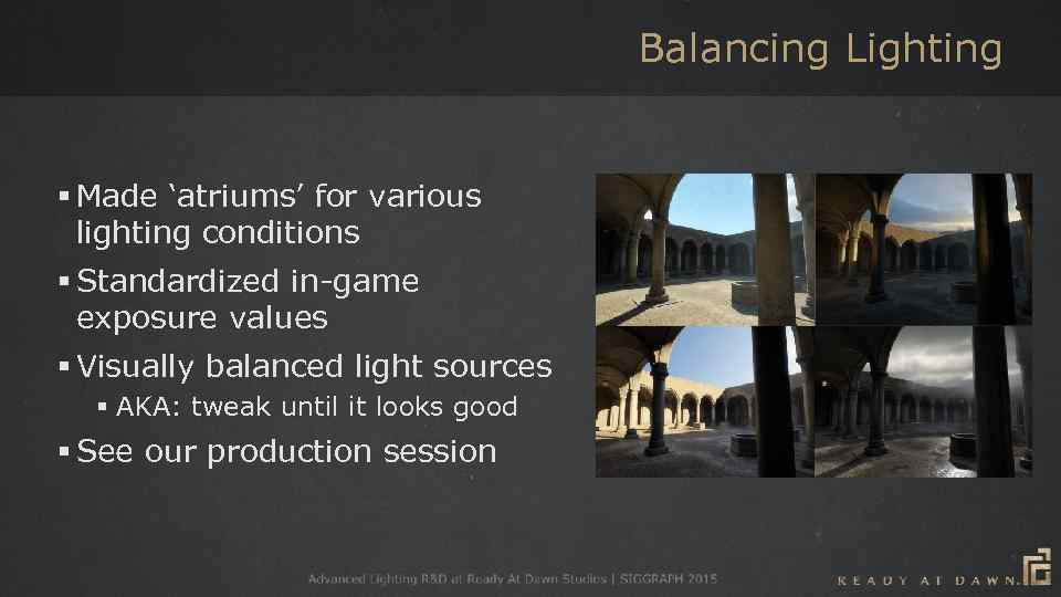 Balancing Lighting § Made 'atriums' for various lighting conditions § Standardized in-game exposure values