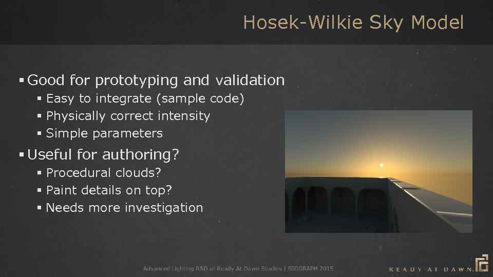 Hosek-Wilkie Sky Model § Good for prototyping and validation § Easy to integrate (sample