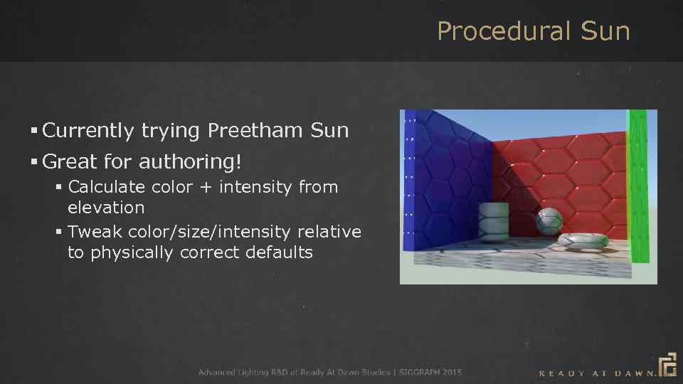 Procedural Sun § Currently trying Preetham Sun § Great for authoring! § Calculate color