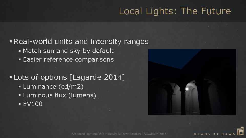 Local Lights: The Future § Real-world units and intensity ranges § Match sun and