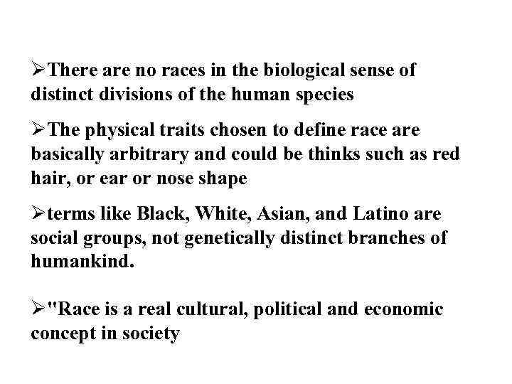 ØThere are no races in the biological sense of distinct divisions of the human