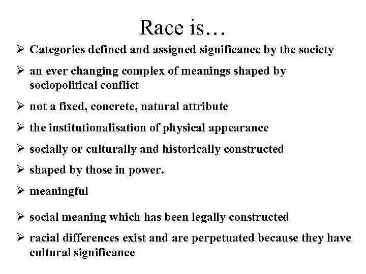 Race is… Ø Categories defined and assigned significance by the society Ø an ever