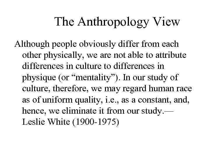 The Anthropology View Although people obviously differ from each other physically, we are not