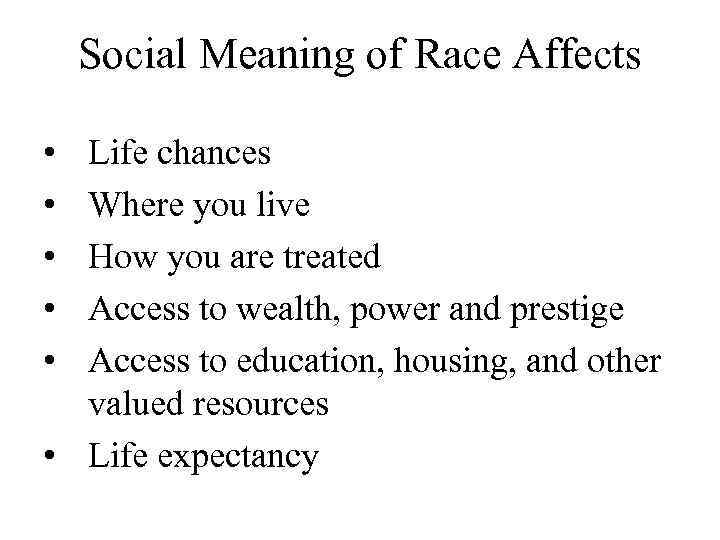 Social Meaning of Race Affects • • • Life chances Where you live How