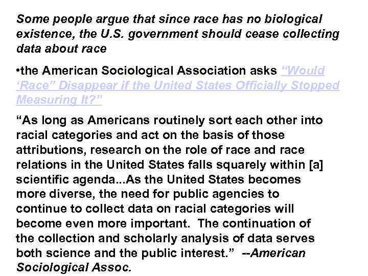 Some people argue that since race has no biological existence, the U. S. government