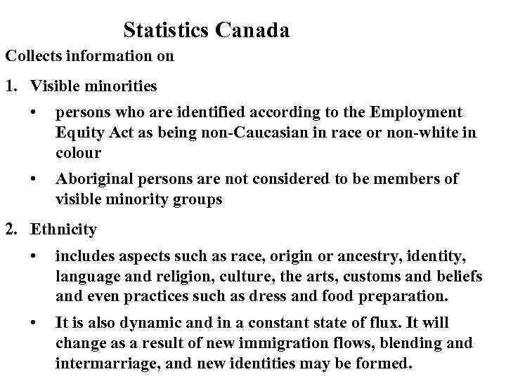 Statistics Canada Collects information on 1. Visible minorities • persons who are identified according