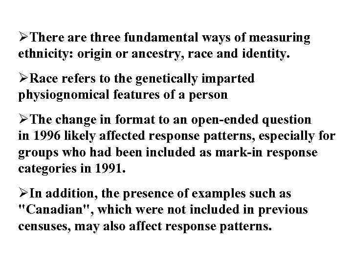 ØThere are three fundamental ways of measuring ethnicity: origin or ancestry, race and identity.